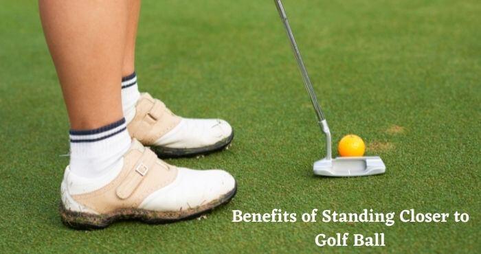 Benefits of Standing Closer to Golf Ball