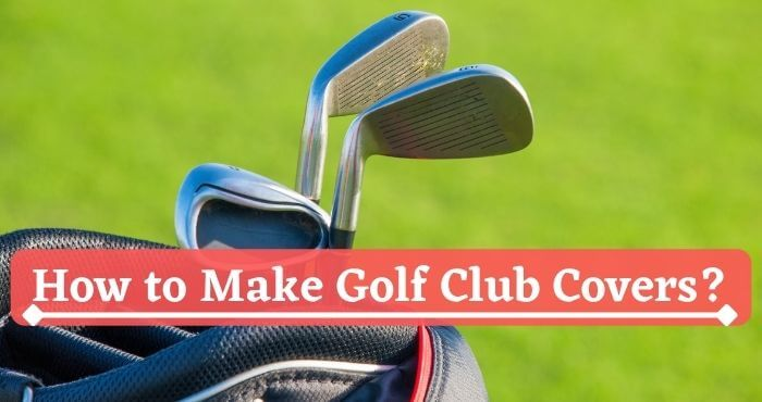 How to Make Golf Club Covers