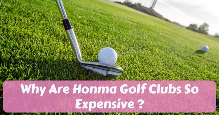 Why Are Honma Golf Clubs So Expensive