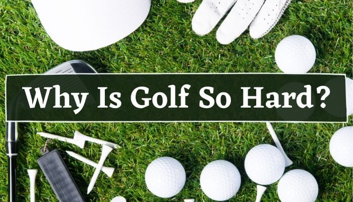 Why Is Golf So Hard