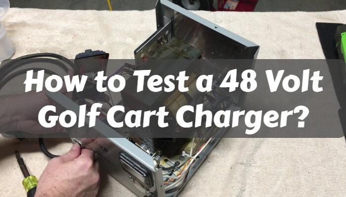 How to Test a 48 Volt Golf Cart Charger