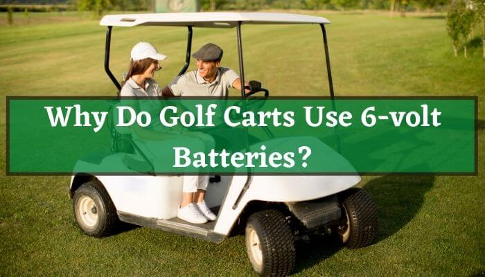 Why Do Golf Carts Use 6-volt Batteries