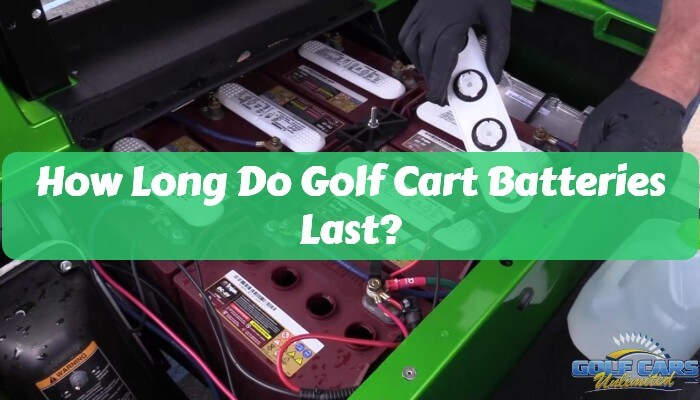 how long do golf cart batteries last