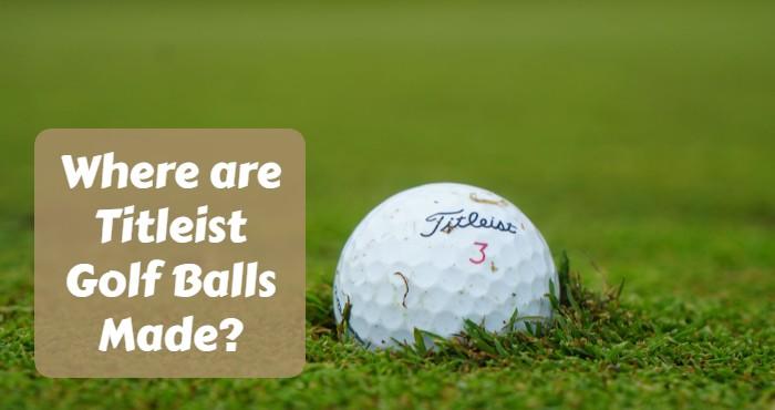 Where are Titleist Golf Balls Made