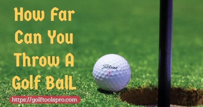 How Far Can You Throw A Golf Ball