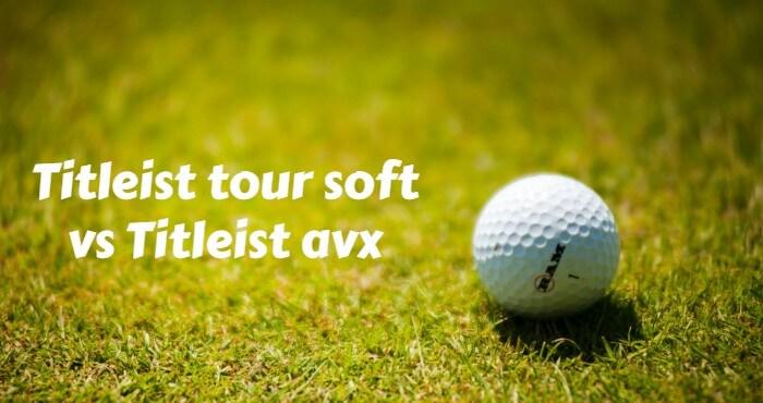 Titleist tour soft vs avx